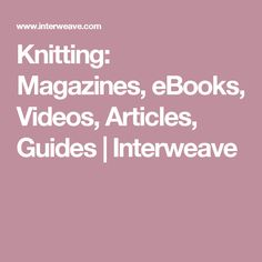 Knitting: Magazines, eBooks, Videos, Articles, Guides | Interweave