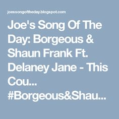 Joe's Song Of The Day: Borgeous & Shaun Frank Ft. Delaney Jane - This Cou...  #Borgeous&ShaunFrank #RudeBoyRager #ElectronicDance #Music #NewArtist #NewArtisttoPromote +RudeBoyRager  http://joessongoftheday.blogspot.com/2016/12/borgeous-shaun-frank-ft-delaney-jane.html