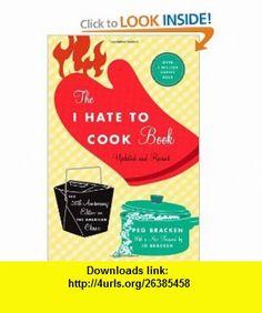 The I Hate to Cook Book 50th Anniversary Edition Peg Bracken, Johanna Bracken , ISBN-10: 0446545929  ,  , ASIN: B005SMVDQ0 , tutorials , pdf , ebook , torrent , downloads , rapidshare , filesonic , hotfile , megaupload , fileserve