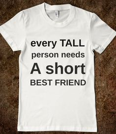 EVERY TALL PERSON NEEDS A SHORT BEST FRIEND - Any Day Tees - Skreened T-shirts, Organic Shirts, Hoodies, Kids Tees, Baby One-Pieces and Tote Bags Custom T-Shirts, Organic Shirts, Hoodies, Novelty Gifts, Kids Apparel, Baby One-Pieces | Skreened - Ethical Custom Apparel