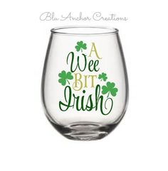 A Wee Bit Irish, Irish Wine Glass, Custom Wine Glass, Stemless Wine Glass, St Patricks Day Wine Glass, St Pattys Day, Quote Wine Glass by BluAnchorCreations on Etsy