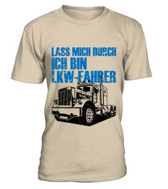 Lass mich durch. Ich bin LKW-Fahrer | Teezily | Buy, Create & Sell T-shirts to turn your ideas into reality
