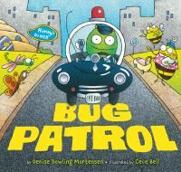 Bug Patrol by Denise Dowling Mortensen; Illustrated by Cece Bell
