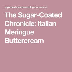 The Sugar-Coated Chronicle: Italian Meringue Buttercream
