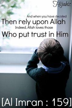 Eğer azmedersen artık Allah'a tevekkül et. Şüphesiz Allah, tevekkül edenleri sever. Al-i İmran Suresi 159