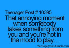 That annoying moment when someone takes something from you and you're not in the mood to play