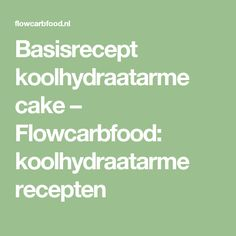 Basisrecept koolhydraatarme cake – Flowcarbfood: koolhydraatarme recepten