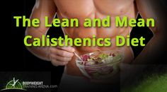 Calisthenics Diet, as well as a whole calisthenics workouts and exercises is simple and natural yet critical to achieve calisthenic body you want