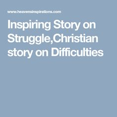 Inspiring Story on Struggle,Christian story on Difficulties