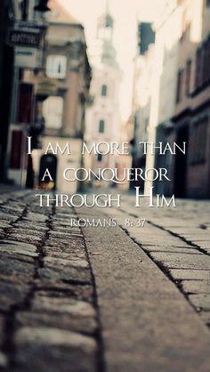 I am more than a conqueror through Him.
