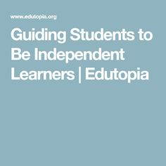 Guiding Students to Be Independent Learners | Edutopia