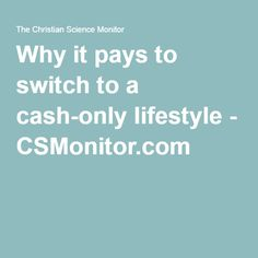 Why it pays to switch to a cash-only lifestyle - CSMonitor.com