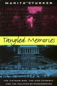 Tangled Memories  The Vietnam War, the AIDS Epidemic, and the Politics of Remembering, 978-0520206205, Marita Sturken, University of California Press; First Printing edition