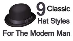 9 Classic Hat Styles For The Modern Man