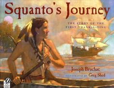 Thanksgiving books for kids from a Native perspective: Squanto's Journey by Joseph Bruchac is enlightening and historically accurate.
