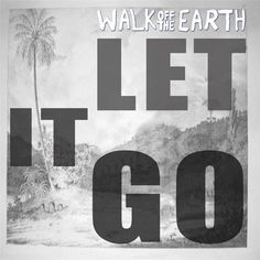 Let It Go by Walk Off the Earth - Let It Go