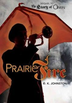 Prairie Fire by E.K. Johnston - Assigned to a remote delpoyment during their mandatory time in the Oil Watch, Owen and his friends practice and turn their team into a rugged fighting unit, but things become dicey when they face off against the deadliest dragon of all.