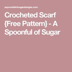 Crocheted Scarf {Free Pattern} - A Spoonful of Sugar