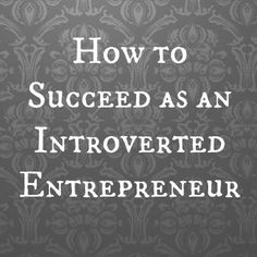 how to succeed as an introverted enrepreneur