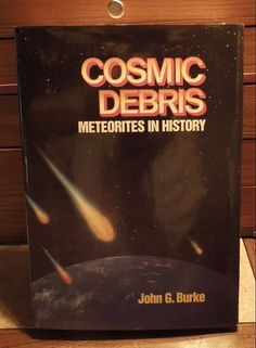 Cosmic Debris by John G. Burke - Tight Hardcover Copy - rare and out of print - excellent condition. (NOT FOR SALE)