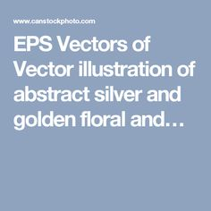 EPS Vectors of Vector illustration of abstract silver and golden floral and…