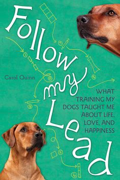 Follow My Lead is the story of how two rambunctious dogs and a tough Eastern European dog trainer named Irina taught Carol Quinn everything she needed to know to overcome life's obstacles. I have not read this yet but it looks good!