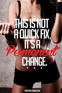 This Is Not A Quick Fix, It's A Permanent Change! Healthy food + exercise + rest = energy and shape that rocks!