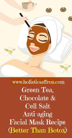 Green Tea, Chocolate & Cell Salt Anti-aging Facial Mask Recipe (Better Than Botox)