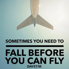 Sometimes you need to fall before you can fly! [Daystar.com]