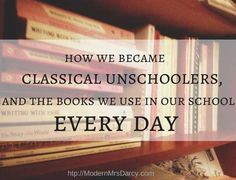 how we became classical unschoolers, and the books we use in our school every day