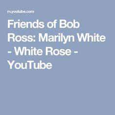Friends of Bob Ross: Marilyn White - White Rose - YouTube