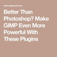 Better Than Photoshop? Make GIMP Even More Powerful With These Plugins