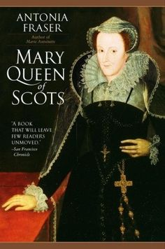 Mary Queen of Scots by Antonia Fraser - A very interesting read that reveals the woman, not just the political figure.