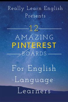 12 Helpful and Amazing Pinterest Boards for English Language Learners! These Pinterest boards have many resources for ESL EFL teachers and students to use in the classroom or at home.