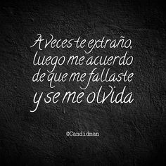 """""""A veces te extraño, luego me acuerdo de que me fallaste y se me olvida"""". @candidman #Frases #Desamor"""