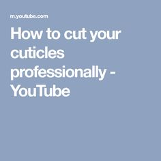 How to cut your cuticles professionally - YouTube