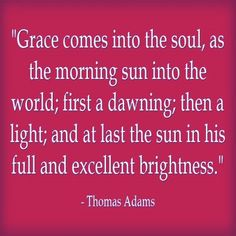 Grace comes into the soul, as the morning sun into. Best Christian Quotes, Morning Sun, Me Quotes, Encouragement, Ego Quotes