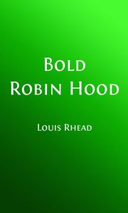 Bold Robin Hood and His Outlaw Band (Illustrated)