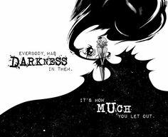"""""""Toda a escuridão neles é o quanto vc deixa sair """""""