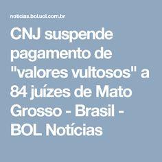 """CNJ suspende pagamento de """"valores vultosos"""" a 84 juízes de Mato Grosso - Brasil - BOL Notícias"""