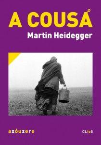 A cousa / Martin Heidegger ; tradución, notas e anexo, Almudena Otero Villena, Ramón Palao Gómez - Rianxo : Axóuxere, imp. 2013
