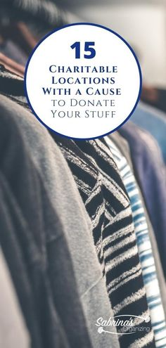 15 Charitable Locations With a Cause to Donate Your Stuff #donations #charities #donatingmystuff #donatingyourstuff #downsizing #Sabrinasorganizing