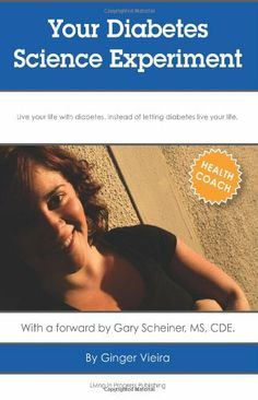 Your Diabetes Science Experiment: Live your live with diabetes, instead of letting diabetes live your life. by Ginger Vieira,http://www.amazon.com/dp/148106200X/ref=cm_sw_r_pi_dp_.vcitb1VA1XGJ5ZY