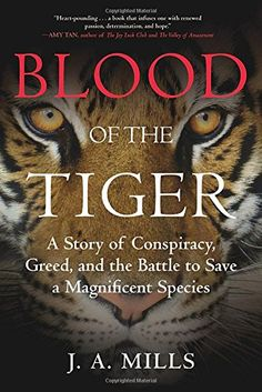 Blood of the Tiger: A Story of Conspiracy, Greed, and the Battle to Save a Magnificent Species: Amazon.co.uk: J.A. Mills: 9780807074961: Books