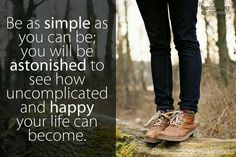 Be as simple as you can be;...