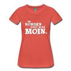 """Leicht tailliertes T-Shirt für Frauen, Motiv: """"Im Norden sagt man Moin"""