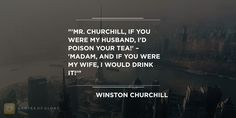 """""""'Mr. Churchill, if you were my husband, I'd poison your tea!' – 'Madam, and if you were my wife, I would drink it!'"""" #WinstonChurchill #Funny #Quote QuotesofGlory.com"""