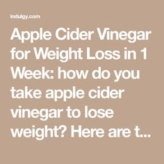 Apple Cider Vinegar for Weight Loss in 1 Week: how do you take apple cider vinegar to lose weight? Here are the recipes you need for fat burning and liver cleansing. Ingredients 2 tbsp of AVC 2 tbsp of lemon juice 1 tbsp of Honey 1 glass water Directions by Leo3 on Indulgy.com