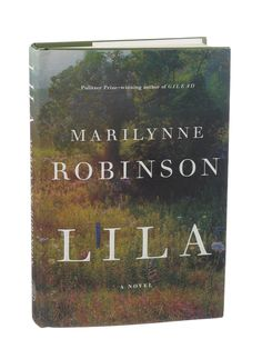 LILA by Marilynne Robinson / A young woman with a past of hardship and suffering makes a new start in Robinson's fictional town of Gilead, Iowa. (Photo: Patricia Wall/The New York Times)