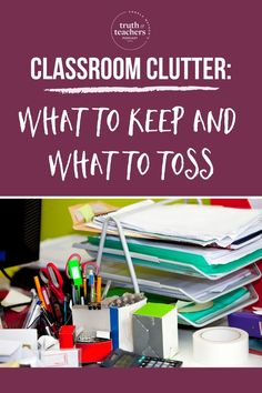 Clean up classroom clutter for better productivity for you and your students. Here's a quick list of what to keep and what to toss.  #classroomorganization #decluttering #tipsforteachers